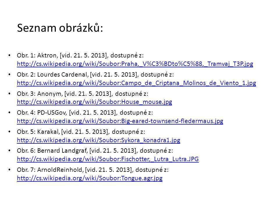 Seznam obrázků: Obr. 1: Aktron, [vid. 21. 5. 2013], dostupné z: http://cs.wikipedia.org/wiki/Soubor:Praha,_V%C3%BDto%C5%88,_Tramvaj_T3P.jpg.